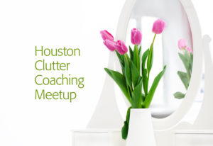 Houston Clutter Coaching Meetup